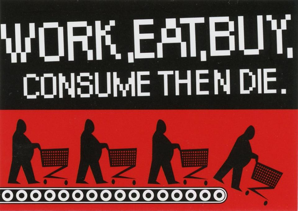 Work Eat Buy Consume Die
